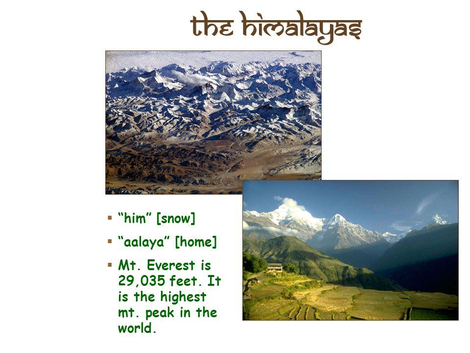 The Himalayas him [snow] aalaya [home]